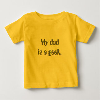 My dad is a geek. tee shirt
