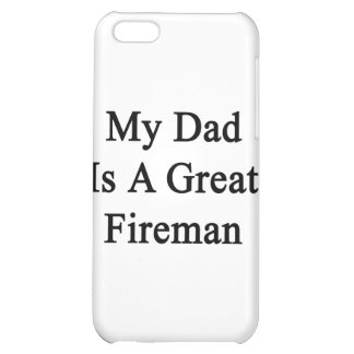 My Dad Is A Great Fireman iPhone 5C Covers