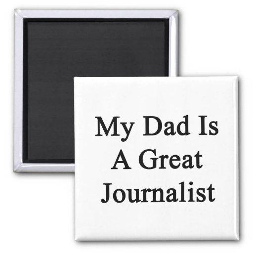 My Dad Is A Great Journalist Fridge Magnet