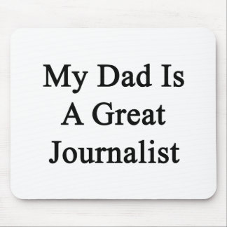 My Dad Is A Great Journalist Mouse Pad