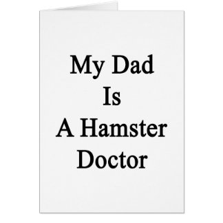 My Dad Is A Hamster Doctor Greeting Card
