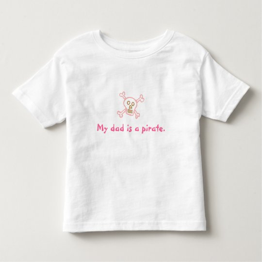 My Dad is a Pirate Toddler T-shirt
