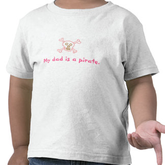 My Dad is a Pirate Tee Shirts