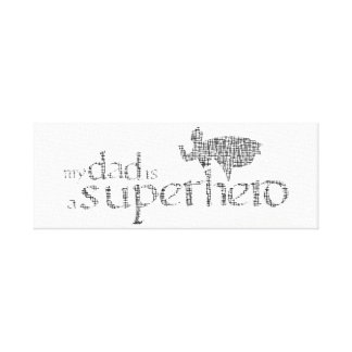 My Dad is a Superhero Canvas Print