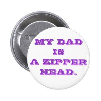 MY DAD IS A ZIPPER HEAD. PINBACK BUTTON