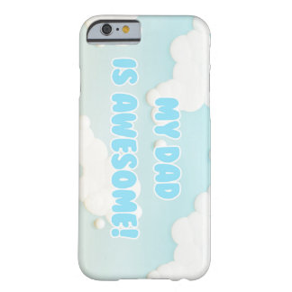 My Dad is Awesome in Blue and White Clouds Barely There iPhone 6 Case