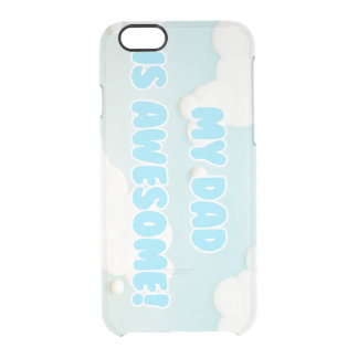 My Dad is Awesome in Blue and White Clouds Clear iPhone 6/6S Case