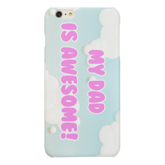 My Dad is Awesome in Blue and White Clouds Glossy iPhone 6 Plus Case