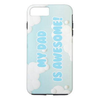 My Dad is Awesome in Blue and White Clouds iPhone 7 Plus Case