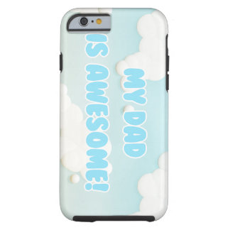 My Dad is Awesome in Blue and White Clouds Tough iPhone 6 Case