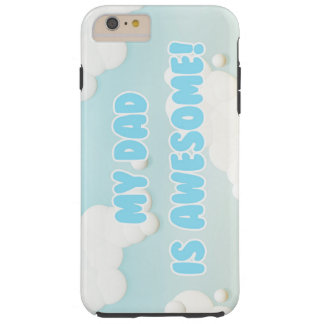 My Dad is Awesome in Blue and White Clouds Tough iPhone 6 Plus Case