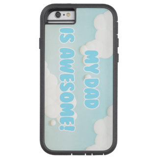 My Dad is Awesome in Blue and White Clouds Tough Xtreme iPhone 6 Case