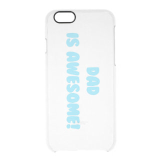 My Dad is Awesome in Blue Clear iPhone 6/6S Case