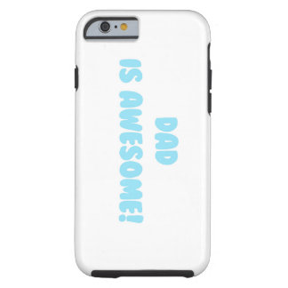 My Dad is Awesome in Blue Tough iPhone 6 Case