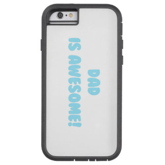 My Dad is Awesome in Blue Tough Xtreme iPhone 6 Case