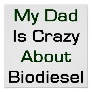 My Dad Is Crazy About Biodiesel Poster