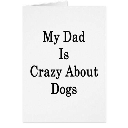 My Dad Is Crazy About Dogs Greeting Card