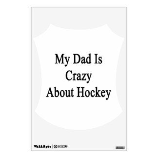 My Dad Is Crazy About Hockey Wall Decal