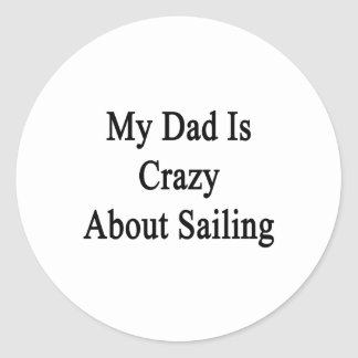 My Dad Is Crazy About Sailing Classic Round Sticker