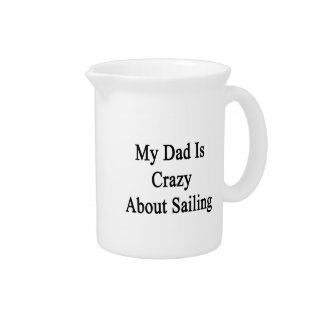 My Dad Is Crazy About Sailing Drink Pitcher
