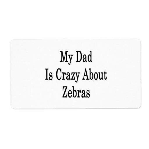 My Dad Is Crazy About Zebras Shipping Label
