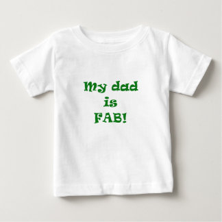 My Dad is Fab Baby T-Shirt
