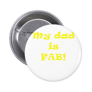My Dad is Fab Pinback Buttons