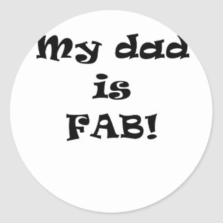 My Dad is Fab Classic Round Sticker