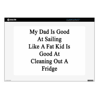 """My Dad Is Good At Sailing Like A Fat Kid Is Good A 15"""" Laptop Decals"""