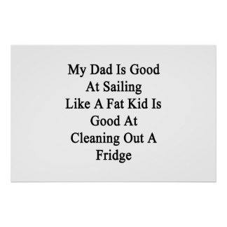 My Dad Is Good At Sailing Like A Fat Kid Is Good A Poster