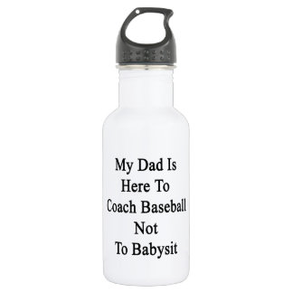 My Dad Is Here To Coach Baseball Not To Babysit 18oz Water Bottle