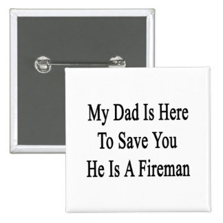 My Dad Is Here To Save You He Is A Fireman 2 Inch Square Button