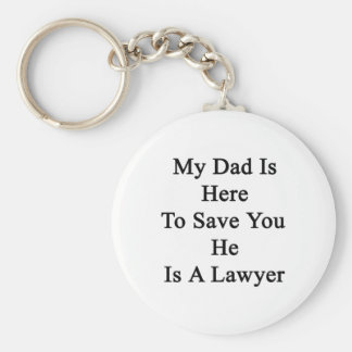 My Dad Is Here To Save You He Is A Lawyer Basic Round Button Keychain