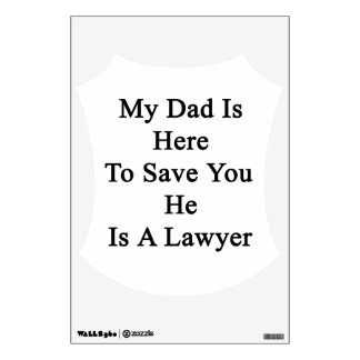 My Dad Is Here To Save You He Is A Lawyer Room Graphic