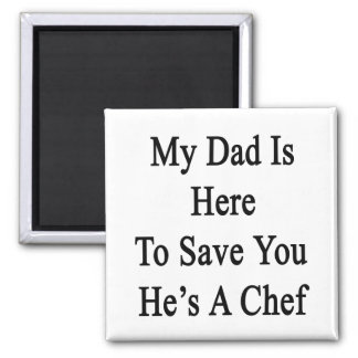 My Dad Is Here To Save You He's A Chef 2 Inch Square Magnet