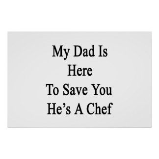 My Dad Is Here To Save You He's A Chef Poster