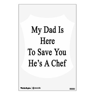 My Dad Is Here To Save You He's A Chef Room Graphic