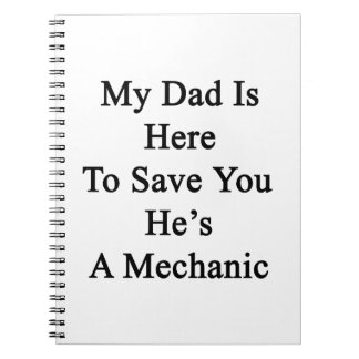 My Dad Is Here To Save You He's A Mechanic Spiral Note Book