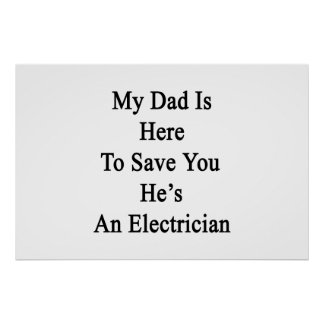 My Dad Is Here To Save You He's An Electrician Print