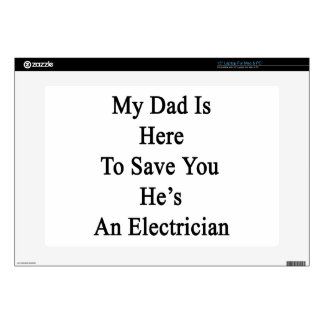 My Dad Is Here To Save You He's An Electrician Laptop Decal