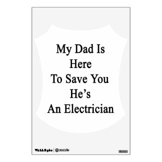 My Dad Is Here To Save You He's An Electrician Room Sticker