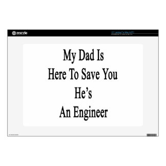 """My Dad Is Here To Save You He's An Engineer Skins For 15"""" Laptops"""