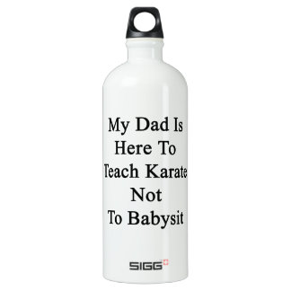 My Dad Is Here To Teach Karate Not To Babysit SIGG Traveler 1.0L Water Bottle
