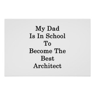My Dad Is In School To Become The Best Architect . Poster