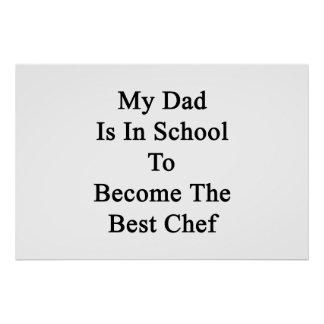 My Dad Is In School To Become The Best Chef Poster