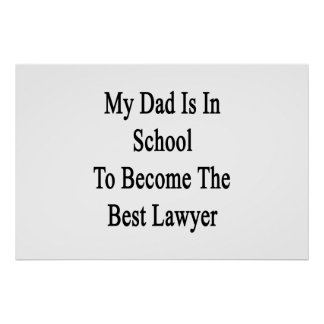 My Dad Is In School To Become The Best Lawyer Poster