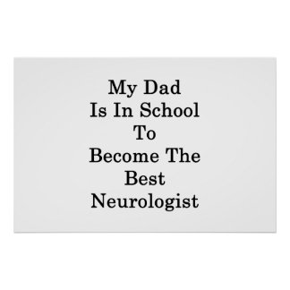 My Dad Is In School To Become The Best Neurologist Poster