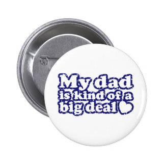 My Dad Is Kind Of A Big Deal Pinback Button