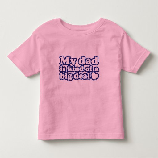 My Dad Is Kind Of A Big Deal Toddler T-shirt