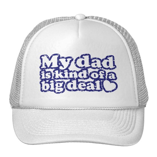 My Dad Is Kind Of A Big Deal Trucker Hat